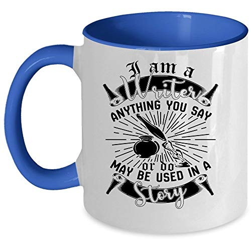 Awesome Writers Coffee Mug, I Am A Writer Anything You Say Or Do May Be Used In A Story Accent Mug, Unique Gift Idea for Women (Accent Mug - -
