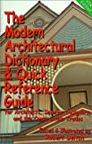 The Modern Architectural Dictionary and Quick Reference Guide for Architects, Interior Designers and the Construction Trades, Robert Deitch, 0967534569