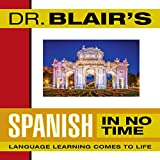 Dr. Blair's Spanish in No Time: The Revolutionary New Language Instruction Method That's Proven to Work!
