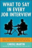 What to Say in Every Job Interview: How to Understand What Managers are Really Asking and Give the Answers that Land the Job (Business Books)