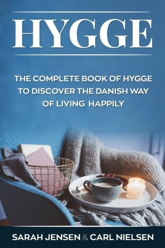Hygge: The Complete Book of Hygge To Discover The Danish Way To Live Happily by Sarah Jensen, Carl Nielsen