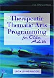 Therapeutic Thematic Arts Programming for Older Adults, Linda Levine Madori, 1932529020