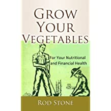 Grow Your Vegetables For Your Nutritional  and Financial Health