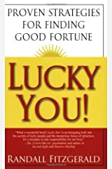 Lucky You!: Proven Strategies for Finding Good Fortune: Proven Strategies You Can Use to Find Your Fortune Paperback