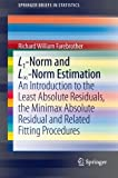 img - for L1-Norm and L -Norm Estimation: An Introduction to the Least Absolute Residuals, the Minimax Absolute Residual and Related Fitting Procedures (SpringerBriefs in Statistics) book / textbook / text book