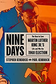 Nine Days: The Race to Save Martin Luther King Jr.'s Life and Win the 1960 Elec
