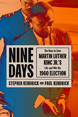 Book Cover: Nine Days: The Race to Save Martin Luther King Jr.'s Life and Win the 1960 Election