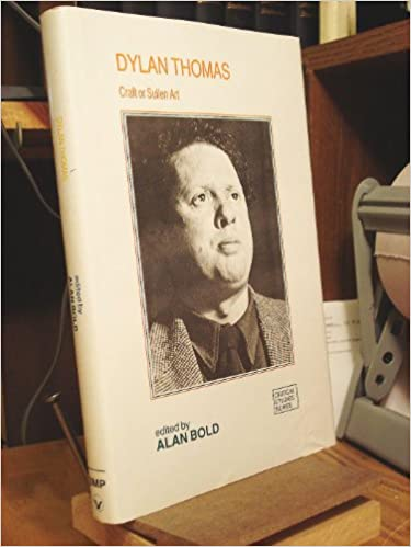 Dylan Thomas: Craft or Sullen Art (Critical Studies Series)