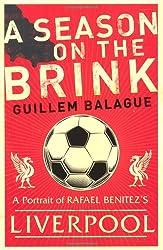 A Season on the Brink: Rafael Benitez, Liverpool and the Path to European Glory: A Portrait of Rafa Benitez's Liverpool