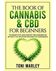 THE BOOK OF CANNABIS & CBD FOR BEGINNERS: THE BENEFITS OF LOW CONTENT CBD CANNABIS OR WITHOUT THC OR OTHER PSYCHOACTIVE CANNABOIDS
