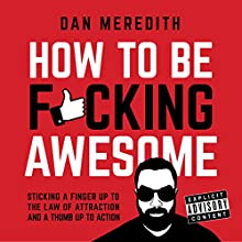 How to Be F*cking Awesome Audiobook by Dan Meredith Narrated by Dan Meredith