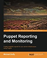 Puppet Reporting and Monitoring Front Cover