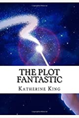 The Plot Fantastic: How to Write a Fantasy Novel by Katherine King (March 05,2015) Paperback
