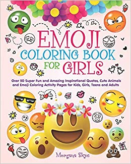 Amazon Com Emoji Coloring Book For Girls 50 Super Fun And Amazing Inspirational Quotes Cute Animals And Emoji Coloring Activity Pages For Kids Girls Teens And Adults 9781980794233 Skye Morgana Books
