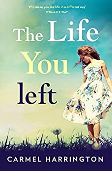 The Life You Left by [Harrington, Carmel]