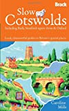Slow The Cotswolds: Local, characterful guides to Britain's special places (Bradt Travel Guide Slow Cotswolds: Including Bath, Stratford-)