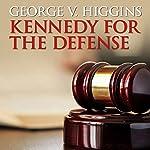 Kennedy for the Defense | George V. Higgins