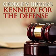 Kennedy for the Defense Audiobook by George V. Higgins Narrated by Stephen Bowlby