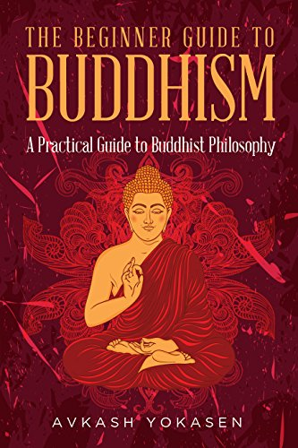 Buddhism: The Beginner's Practical Guide to Buddhist Philosophy - Mindfulness, Spiritual Enlightenment & Inner Peace (Asia Relaxing Body)