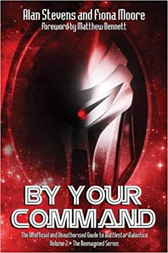by your command the reimagined series volume 2 the unofficial and unauthorised guide to battlestar galactica