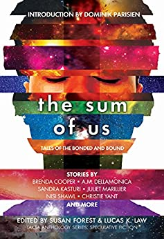 The Sum of Us: Tales of the Bonded and Bound (Laksa Anthology Series: Speculative Fiction Book 2) by [Marillier, Juliet, Shawl, Nisi, Cooper, Brenda, Dellamonica, A.M., Yoachim, Caroline M., Keevil, Tyler, Shvartsman, Alex, Willett, Edward]