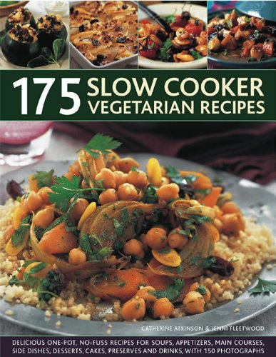 175 Slow Cooker Vegetarian Recipes: Delicious One-Pot, No-Fuss Recipes For Soups, Appetizers, Main Courses, Side Dishes, Desserts, Cakes, Preserves And Drinks, With 150 Photographs. by Catherine Atkinson, Jenni Fleetwood