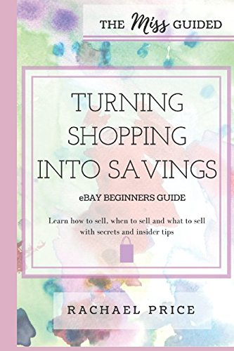 Read Online The Miss Guided Turning Shopping into Savings eBay Beginners Guide (The Miss Guided Series) pdf