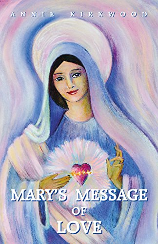 Mary's Message of Love: As Given to Her Messenger, Annie Kirkwood