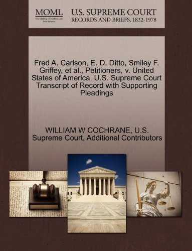 Fred A. Carlson, E. D. Ditto, Smiley F. Griffey, et al., Petitioners, v. United States of America. U.S. Supreme Court Transcript of Record with Supporting Pleadings