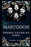 Mastodon Snarky Coloring Book: An American Heavy Metal Band. (Mastodon Snarky Coloring Books)
