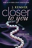 Closer to you (1): Folge mir: Roman