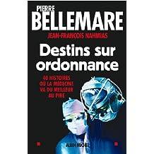 Destins sur ordonnance : 40 histoires où la médecine va du meilleur au pire (Collections Actualite - Essais - Documents t. 6078) (French Edition)