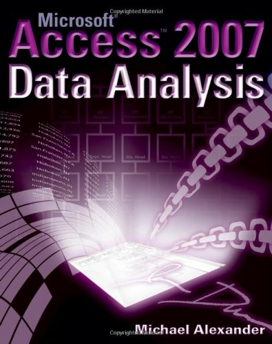 Microsoft Access 2007 Data Analysis by Michael Alexander, Publisher : Wiley