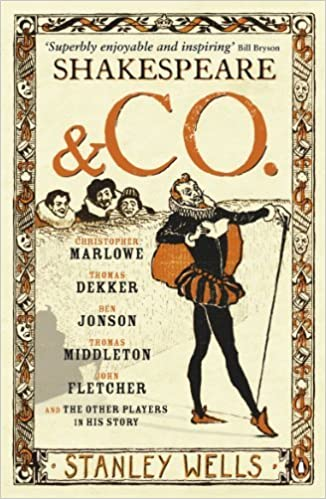 Download Shakespeare And Co Christopher Marlowe Thomas Dekker Ben Jonson Thomas Middleton John Fletcher And The Other Players In His Story By Stanley Wells