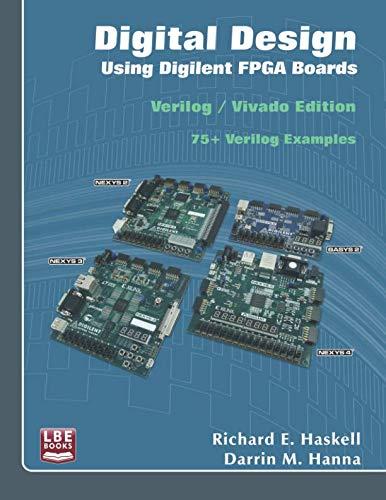 Digital Design Using Digilent FPGA Boards: Verilog / Vivado Edition