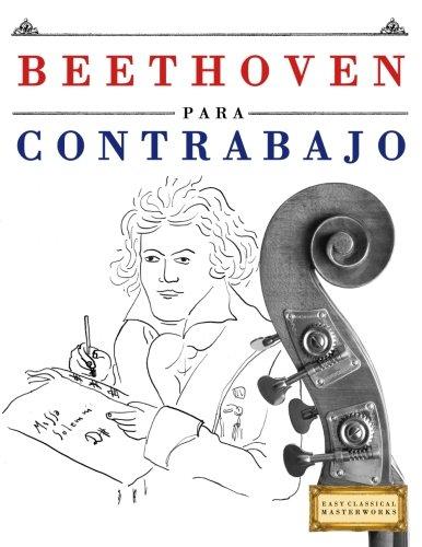 Beethoven para Contrabajo: 10 Piezas Faciles para Contrabajo Libro para Principiantes  [Easy Classical Masterworks] (Tapa Blanda)