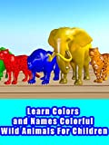 Learn Colors and Names Colorful Wild Animals For Children