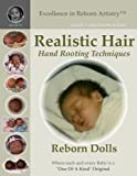 Realistic Hair for Reborn Dolls & Kits: Hand Rooting Techniques Excellence in Reborn Artistry Series