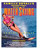 Camille Duvall's Instructional Guide to Water Skiing, Camille Duvall and Nancy Crowell, 0671746405