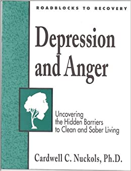 Depression and Anger Workbook: Uncovering the Hidden Barriers to Clean and Sober Living (Roadblocks to Recovery)