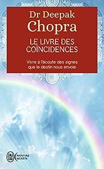Le livre des coïncidences - Vivre à l'écoute des signes que le destin nous envoie par Chopra