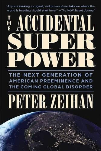 The Accidental Superpower: The Next Generation of American Preeminence and the Coming Global Disorder