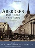 Front cover for the book Aberdeen, 1800 to 2000: A New History by W.Hamish Fraser