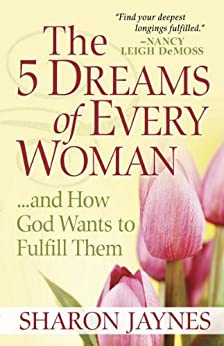 The 5 Dreams of Every Woman...And How God Wants to Fulfill Them by [Jaynes, Sharon]