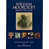 William Moorcroft Life Story - Behind The Glaze Book by Neil Swindells