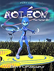 Aoleon The Martian Girl: Part 1 First Contact (An Exciting and Funny Middle Grade Science Fiction Adventure Kids Book for Ages 9-12)