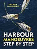 Harbour Manoeuvres Step-by-Step, Lars Bolle, 1408158957