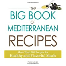 The Big Book Of Mediterranean Recipes: More Than 500 Recipes for Healthy and Flavorful Meals: Written by Peter Minaki, 2014 Edition, (abridged Edition) Publisher: Adams Media [Paperback]