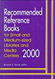 Recommended Reference Books for Small and Medium-Sized Libraries and Media Centers 2000, , 156308838X