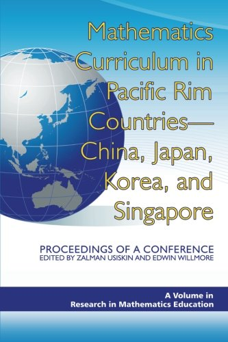 Mathematics Curriculum in Pacific Rim Countries - China, Japan, Korea, and Singapore: Proceedings of a Conference (Research in Mathematics Education)